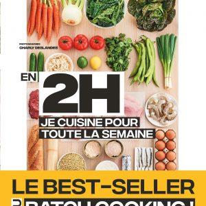 En 2h je cuisine pour toute la semaine: Le Best Seller du Batch Cooking