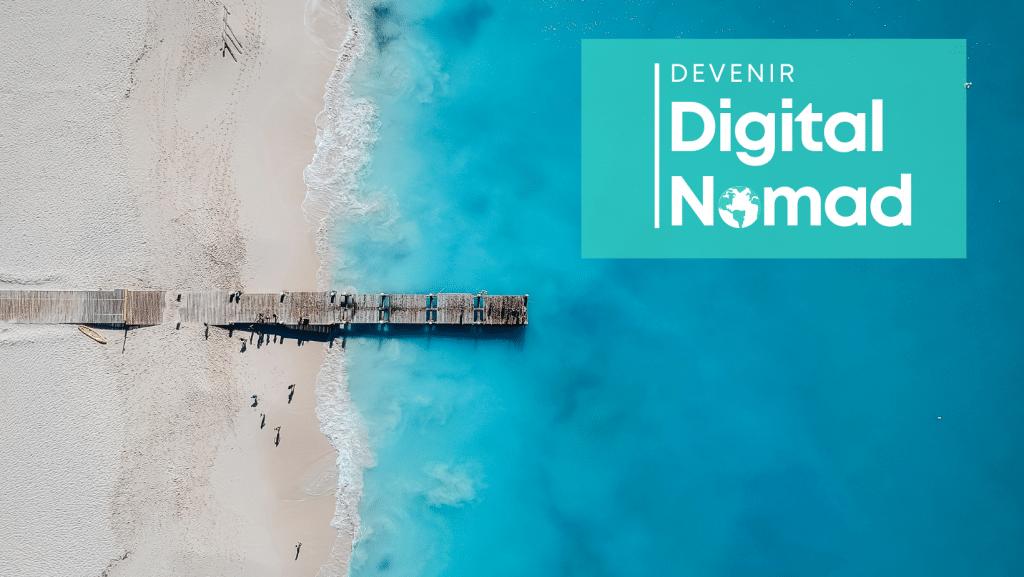 Devenir digital Nomad et voyager en travaillant