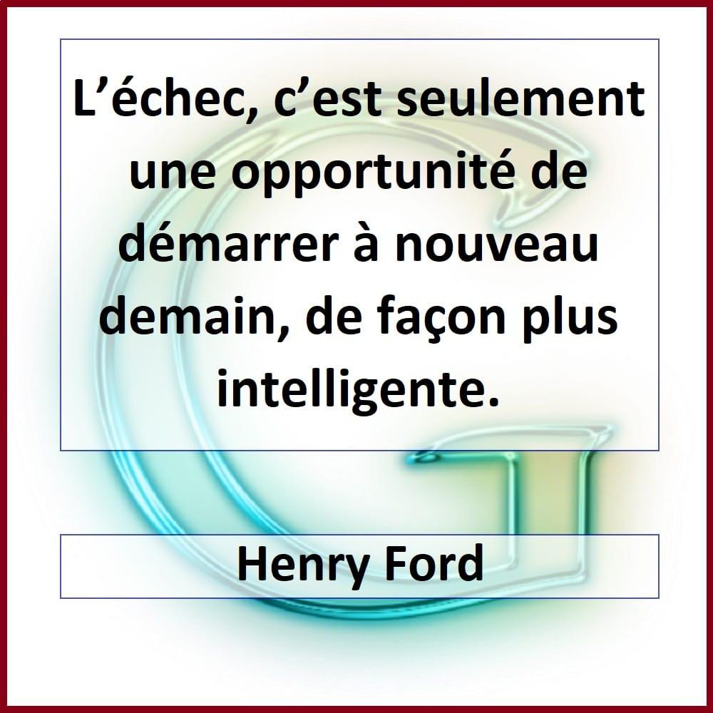 L'échec, c'est seulement une opportunité de démarrer à nouveau demain, de façon plus intelligente.